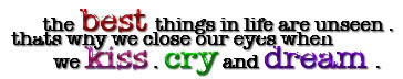 The Best Things In Life Are Unseen. Thats Why We Close Our Eyes When We Kiss, Cry And Dream