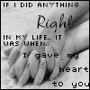 If I Did Anything Right In My Life It As Hen I Gave My Heart To You