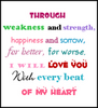 Through Weakness And Strength, Happiness And Sorrow, For Better, For Worse, I Will Love You With Every Beat Of My Heart