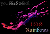 You Bleed Black I Bleed Rainbows