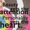 Beauty Gets The Attention Personality Gets The Heart