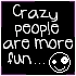 crazy people are more fun