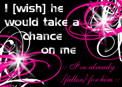 i wish he would take a chance on me