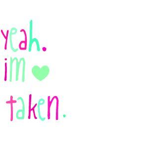 i am taken, pink , green text