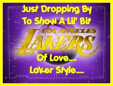 just dropping by to show a lil bit Los Angeles Lakers of love...