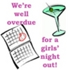 we're well overdue for a girl's night out