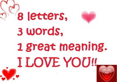 8 letters, 3 words, 1 great meaning, i love you!!