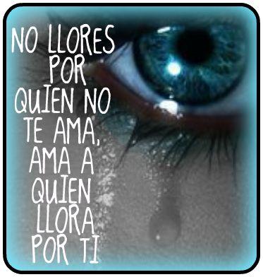 no llores por quien no te ama, ama a quien llora por ti