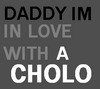 daddy im in love with a cholo
