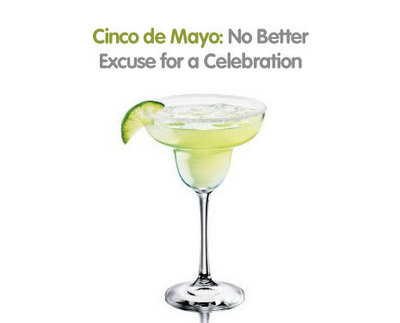 Cinco de Mayo. no better excuse for a celebration