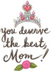 YOU DESERVE THE BEST MOM
