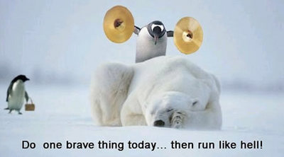 Do one brave thing today... then run like hell