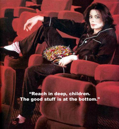 Reach in deep, children. the good stuff is at the bottom. Michael Jackson