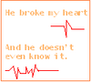 white and red quote he broke my heart and he doesnt even know it