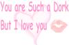 I love you Dork