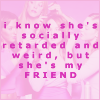 SHE'S MY FRIEND, PINK TEXT