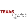 TEXAS GIRLS DO IT BETTER!