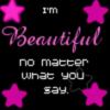 I'm beautiful no matter what you say