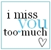 i miss you too much