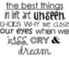 the best things in life are unseen thats why we close our eyes when we kiss, cry, dream