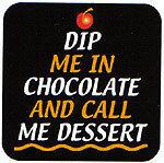DIP ME IN CHOCOLATE AND CALL ME DESSERT AAAAAAAAAJJJJJJJJJ