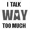 I talk way too much