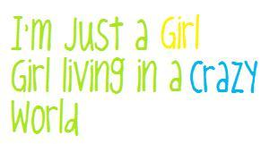 I'm just a girl living in a crazy world