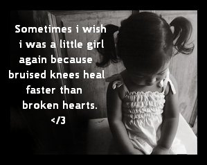 bruised knees heal faster than broken hearts