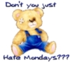 don't you just hate Mondays?