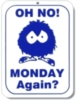 Oh no! Monday again!