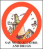 SAY NO TO ALCOHOL AND DRUGS