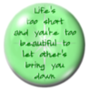 life's too short and you're too beautiful to let other's bring you down