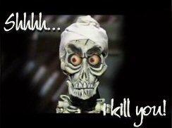 shhhhhhhh I kill you!