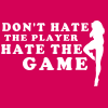 don't hate the player hate the game