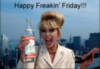 HAPPY FREAKIN' FRIDAY!!!