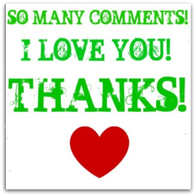 so many comments! I love you! Thanks