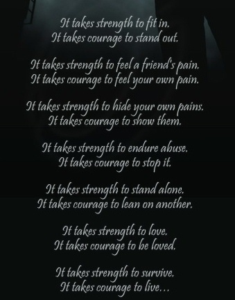 it takes strength to love, it takes courage to be loved
