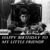 Happy Birthday To My Little Friend!! -- Scarface, Al Pacino