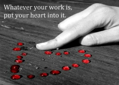 whatever your work is, put your heart into it