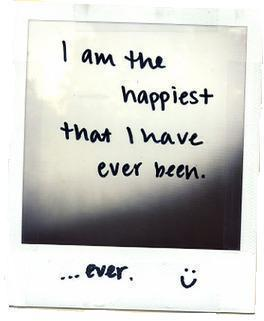 I am the happiest that I have ever been. EVER :-)