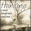 thinking a most dangerous pasttime