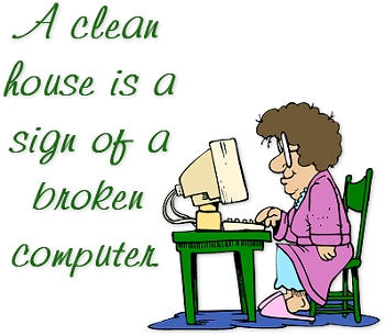 A Clean House Is A Sign Of Broken Computer