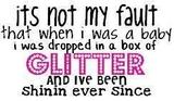 When I Was A Baby I Was Dropped In A Box Of Glitter