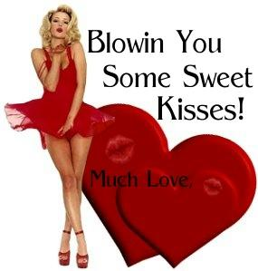 blowin you some sweet kisses!