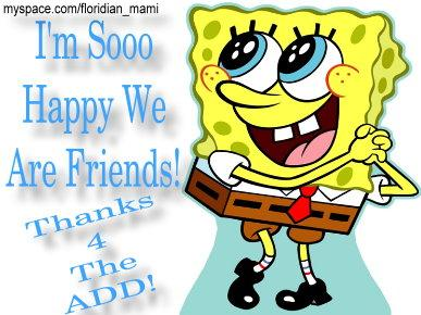Happy We Are Friends! Thanks 4 The Add!