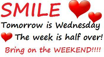 smile... Tomorrow is Wednesday , the week is half over!!!