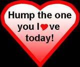 Hump the one you love today!
