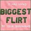 I was voted biggest flirt by your boyfriend