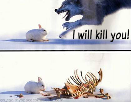 I WILL KILL YOU!