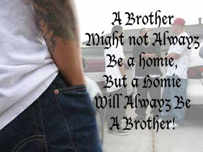 a brother might not always be a homie, but a homie will always be brother